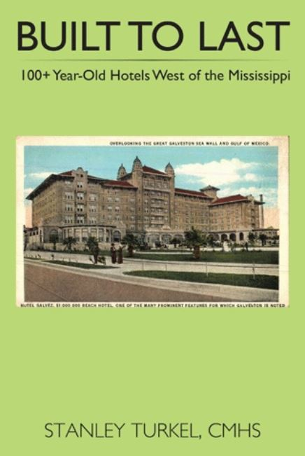 Image of Stanley Turkel's Built to Last, 100 Year-Old Hotels West of the Mississippi, Historic Hotels of America