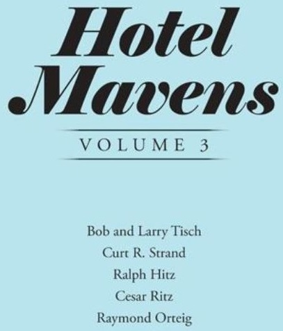 Image of Stanley Turkel's Hotel Mavens Volume 3, Bob and Larry Tisch, Curt R. Strand, Ralph Hitz, Cesar Rtiz, and Raymond Orteig, Historic Hotels of America