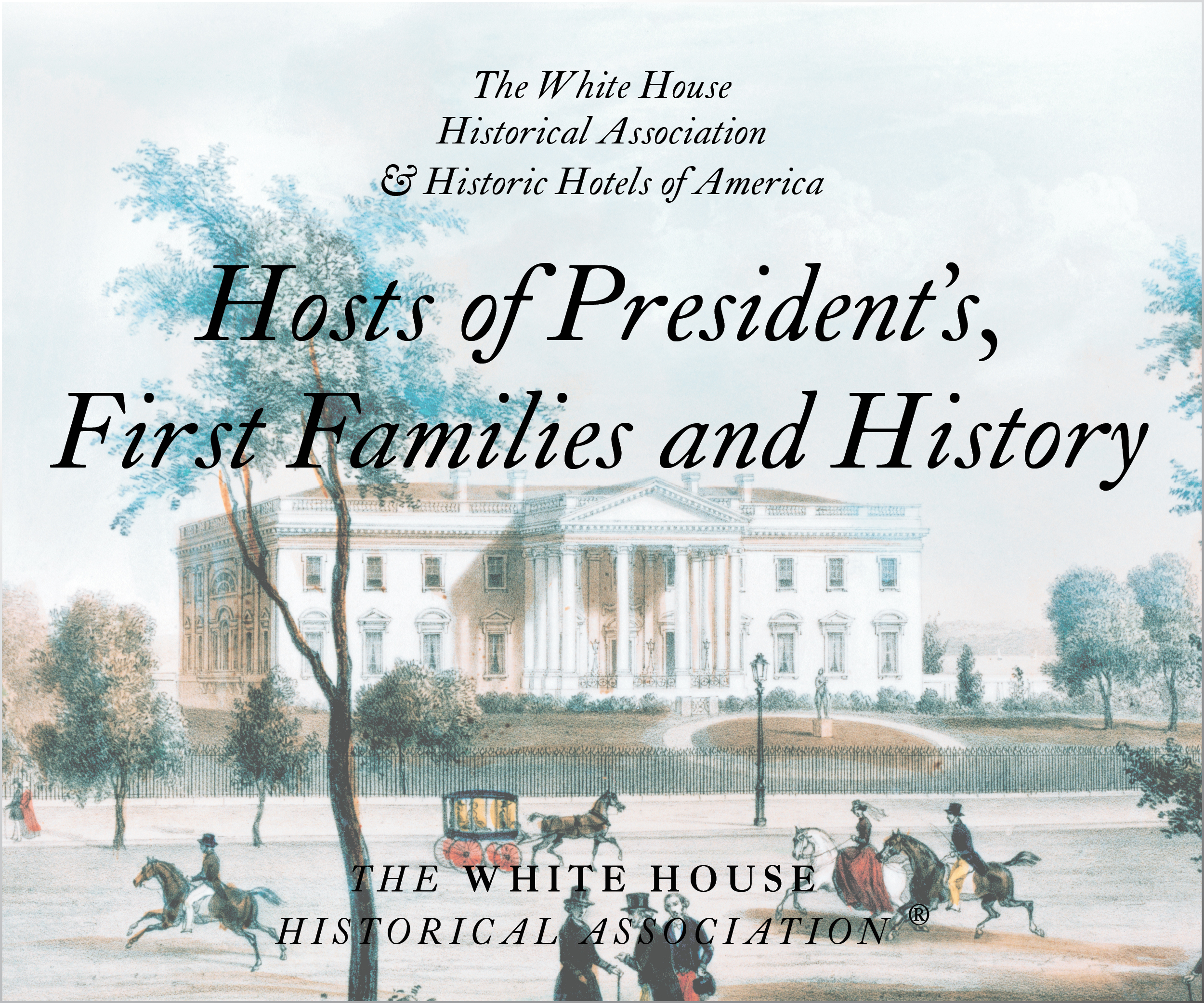 White House History and Historic Hotels of America, U.S. Presidents and First Ladies